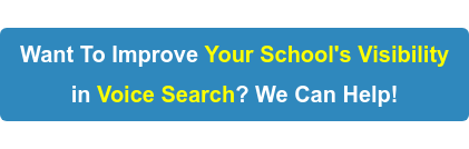 Want To Improve Your School's Visibility in Voice Search? We Can Help!