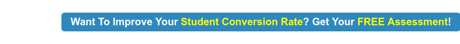 Want To Improve Your Student Conversion Rate? Get Your FREE Assessment!