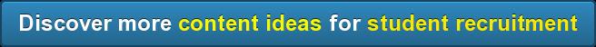 Discover morecontent ideasfor student recruitment