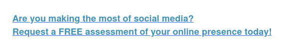 Are you making the most of social media? Request a FREE assessment of your online presence today!