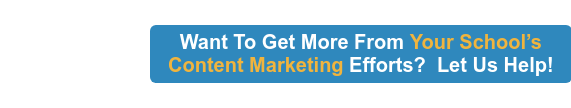 Want To Get More From Your School's Content Marketing Efforts?  Let Us Help!