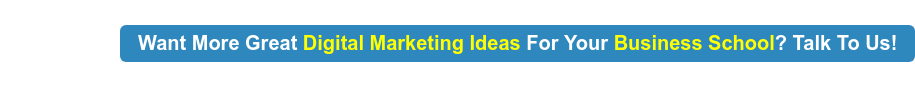 Want More Great Digital Marketing Ideas For Your Business School? Talk To Us!
