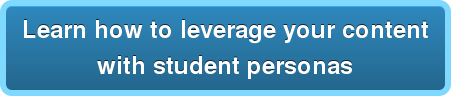 Learn how to leverage your content  with student personas