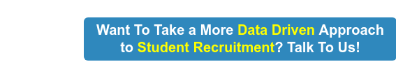 Want To Take a More Data Driven Approach to Student Recruitment? Talk To Us!