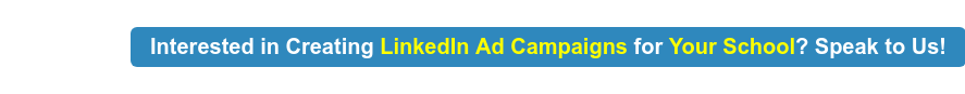 Interested in Creating LinkedIn Ad Campaigns for Your School? Speak to Us!