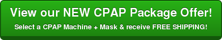 View our NEW CPAP Package Offer! Select a CPAP Machine + Mask & receive FREE SHIPPING!