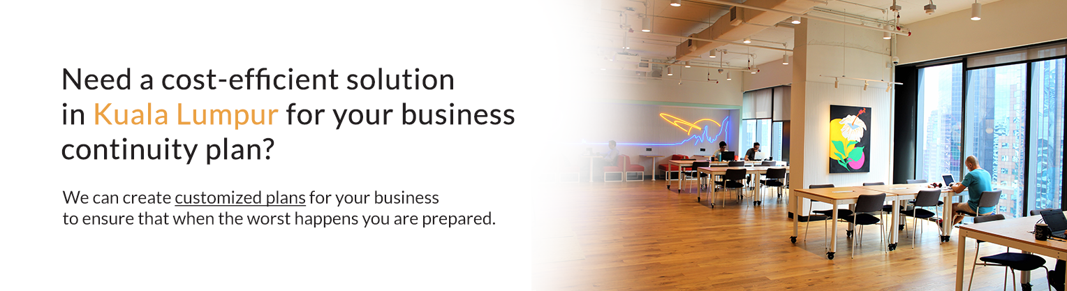 Need a cost-efficient solution in Kuala Lumpur for your business continuity  plan? We can create customized plans for your business to ensure that when the  worst happens you are prepared.