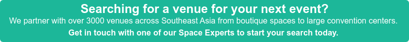 Searching for a venue for your next event? We partner with over 3000 venues across Southeast Asia from boutique spaces to  large convention centers.  Get in touch with one of our Space Experts to start your search today.