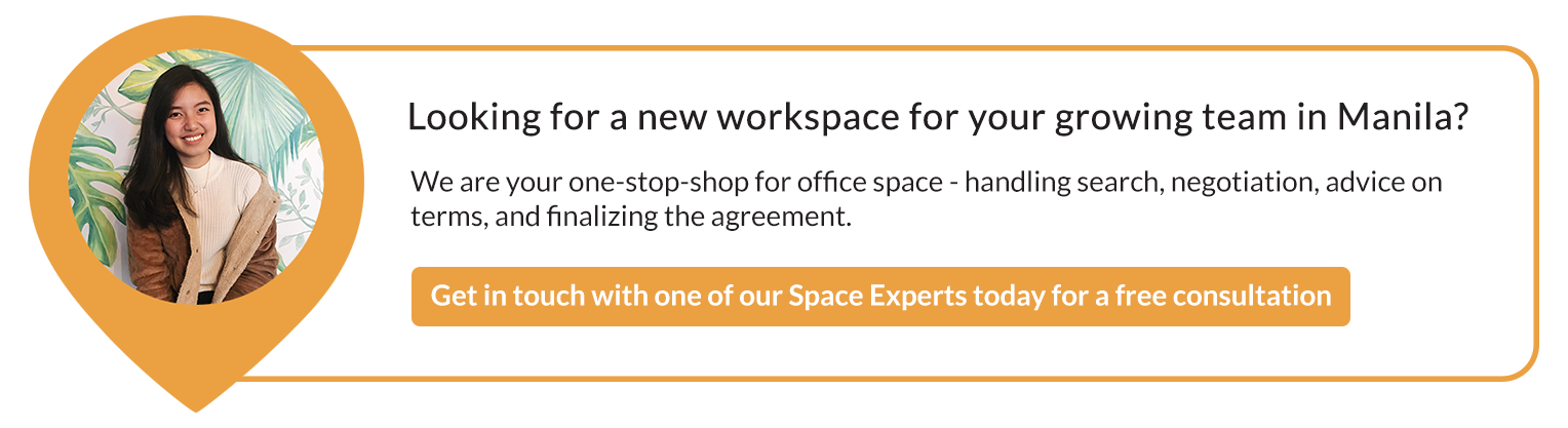 Looking for a new workspace for your growing team in Manila? Get in touch with  one of our Space Experts for a free consultation!