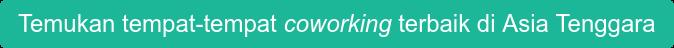 Temukan tempat-tempatcoworking terbaik di Asia Tenggara