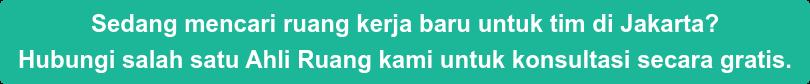Sedang mencari ruang kerja baru untuk tim di Jakarta? Hubungi salah satu Ahli  Ruang kami untuk konsultasi secara gratis.