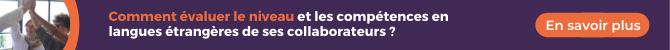 Comment évaluer le niveau et les compétences en langues étrangères de ses collaborateurs ?