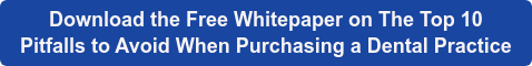 Download the Free Whitepaper on The Top 10  Pitfalls to Avoid When Purchasing a Dental Practice