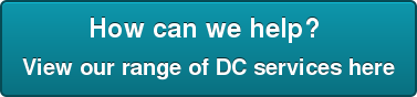 How can we help?  View our range of DC services here