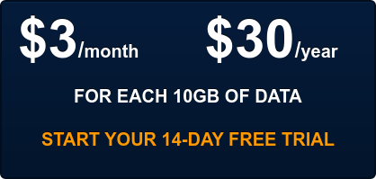 $3/month   $30/year      FOR EACH 10GB OF DATA START YOUR FREE TRIAL