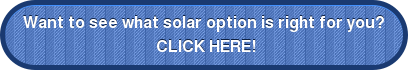 Want to see what solar option is right for you? CLICK HERE!
