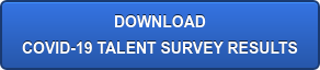 DOWNLOAD  COVID-19 TALENT SURVEY RESULTS