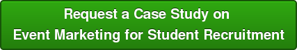 Request a Case Study on Event Marketing for Student Recruitment