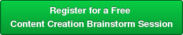 Register for a Free  Content Creation Brainstorm Session