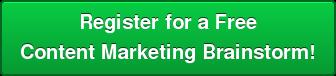 Register for a Free Content Marketing Brainstorm!