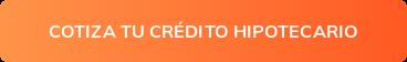 COTIZA TU CRÉDITO HIPOTECARIO