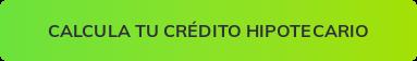 Calcula tu crédito hipotecario