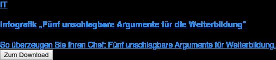 """IT  Infografik """"Fünf unschlagbare Argumente für die Weiterbildung""""  So überzeugen Sie Ihren Chef: Fünf unschlagbare Argumente für Weiterbildung. Zum Download"""