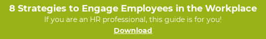 8 Strategies to Engage Employees in the Workplace  If you are an HR professional, this guide is for you! Download