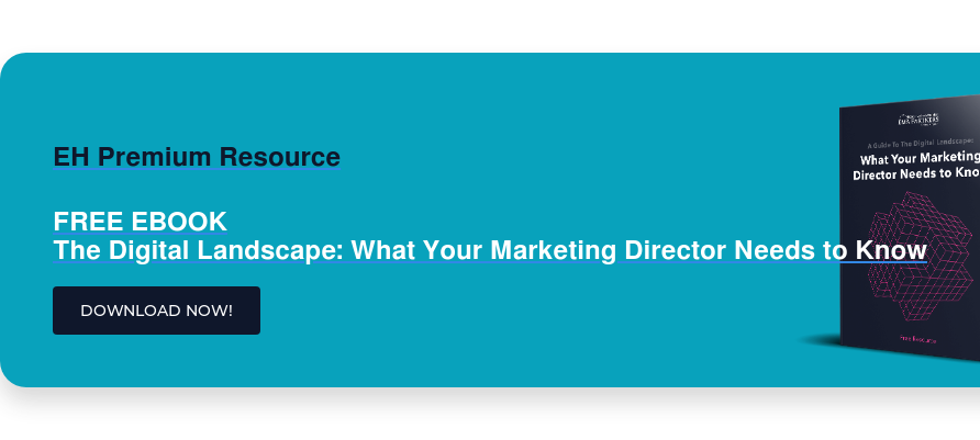 EH Premium Resource  FREE EBOOK The Digital Landscape: What Your Marketing Director Needs to Know DOWNLOAD NOW!