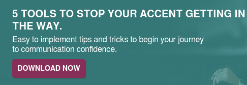 5 Tools to Stop Your Accent Getting in   the Way.  Easy to implement tips and tricks to begin your journey  to communication confidence. Download Now