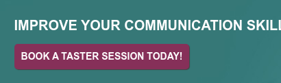Improve your Communication Skills Book a Taster Session Today!
