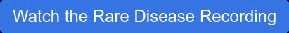Watch the Rare Disease Recording