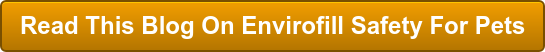 Read This Blog On Envirofill Safety For Pets