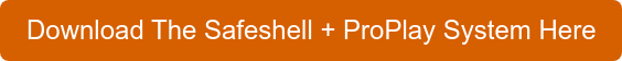 Download The Safeshell + ProPlay System Here