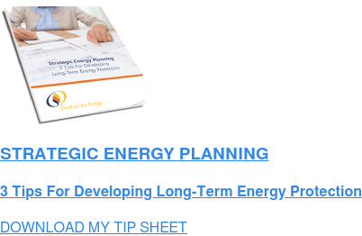 STRATEGIC ENERGY PLANNING  3 Tips For Developing Long-Term Energy Protection DOWNLOAD MY TIP SHEET