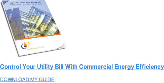 Control Your Utility Bill With Commercial Energy Efficiency DOWNLOAD MY GUIDE