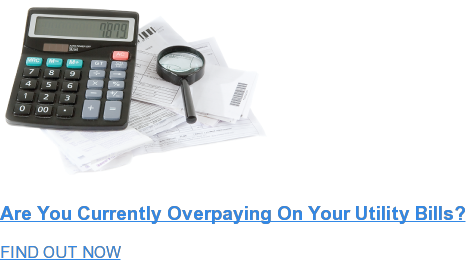 Are You Currently Overpaying On Your Utility Bills? FIND OUT NOW