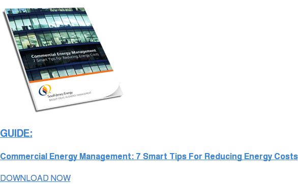 GUIDE:  Commercial Energy Management: 7 Smart Tips For Reducing Energy Costs DOWNLOAD NOW