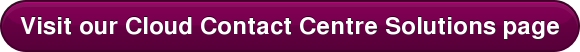Visit our Cloud Contact Centre Solutions page