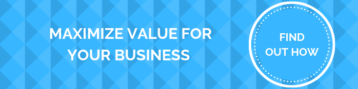 MAXIMIZE VALUE FOR YOUR BUSINESS