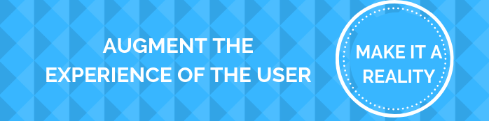 AUGMENT THE EXPERIENCE OF THE USER