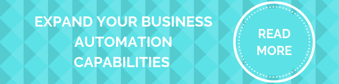 EXPAND YOUR BUSINESS AUTOMATION CAPABILITIES