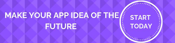 MAKE YOUR APP IDEA OF THE FUTURE