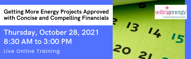 Getting More Energy Projects Approved  with Concise and Compelling Financials October 28 2021 Selling Energy