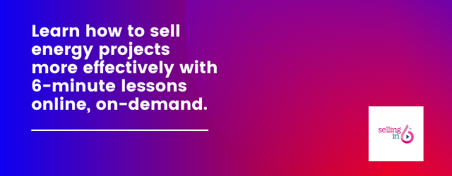 Look to sell energy projects more effectively? Sign up for a Selling in 6 Demo!