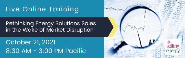 Rethinking Energy  Solutions Sales in the Wake of Market Disruption Selling Energy October 21 2021