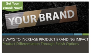 7 Ways to Increase Product Branding Impact eBook walks through practical examples and discussion of how incorporating background finishes into your product identification can enhance brand awareness, increase perceived value of your product and make a lasting impact in the market.