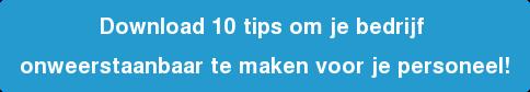 Download 10 tips om je bedrijf onweerstaanbaar te maken voor je personeel!