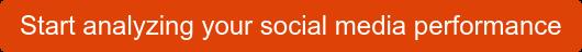 Start analyzing your social media performance