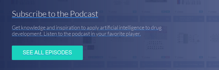 Subscribe to the Podcast Get knowledge and inspiration to apply artificial  intelligence to drug development. Listen to the podcast in your favorite player. See All Episodes
